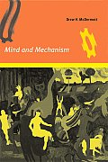 Mind and Mechanism (Bradford Books)