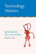 Technology Matters Questions To Live Wit