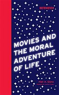 Movies & The Moral Adventure Of Life