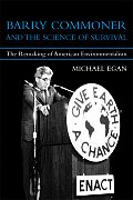 Barry Commoner & the Science of Survival The Remaking of American Environmentalism