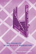 The Possibility of an Absolute Architecture (Writing Architecture)