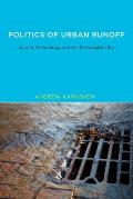 Politics of Urban Runoff: Nature, Technology, and the Sustainable City (Urban and Industrial Environments)