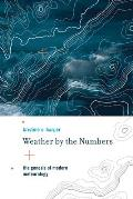 Weather by the Numbers: The Genesis of Modern Meteorology (Transformations: Studies in the History of Science and Techn)