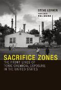 Sacrifice Zones The Front Lines Of Toxic Chemical Exposure In The United States