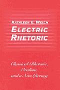 Electric Rhetoric: Classical Rhetoric, Oralism, and a New Literacy