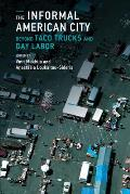 The Informal American City: From Taco Trucks to Day Labor (Urban and Industrial Environments)