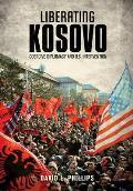 Liberating Kosovo: Coercive Diplomacy and U.S. Intervention