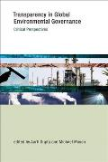 Transparency in Global Environmental Governance: Critical Perspectives (Earth System Governance: A Core Research Project of the Inte)