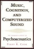 Music, Cognition, and Computerized Sound: An Introduction to Psychoacoustics [With CD-ROM]