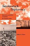 Smokestack Diplomacy Cooperation & Conflict in East West Environmental Politics