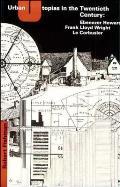 Urban Utopias in the Twentieth Century Ebenezer Howard Frank Lloyd Wright Le Corbusier