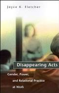 Disappearing Acts Gender Power & Relational Practice at Work