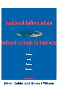 National Information Infrastructure Initiatives: Vision and Policy Design (Publication of the Harvard Information Infrastructure Project)