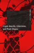 Crypto Anarchy, Cyberstates, and Pirate Utopias