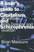 Users Guide to Capitalism & Schizophrenia Deviations from Deleuze & Guattari