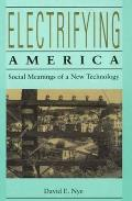 Electrifying America Social Meanings of a New Technology 1880 1940