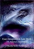 Exact Imagination, Late Work