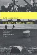 Resisting Global Toxics Transnational Movements for Environmental Justice