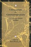 Universalism vs. Communitarianism: Contemporary Debates in Ethics