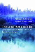 The Land That Could Be: Environmentalism and Democracy in the Twenty First Century