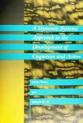 Dynamic Systems Approach to the Development of Cognition & Action