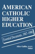 American Catholic Higher Education: Essential Documents, 1967-1990