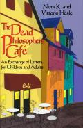 The Dead Philosophers' Cafe: An Exchange of Letters for Children and Adults