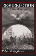 Resurrection, a War Journey: A Chronicle of Events During and Following the Attack on Fort Jeanne D'Arc at Metz, France, by F Company of the 37th R