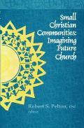 Small Christian Communities: Imagining Future Church