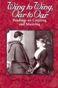 Wing to Wing Oar to Oar Readings on Courting & Marrying