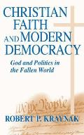 Christian Faith Modern Democracy: God & Politics in Fallen World