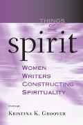 Things of the Spirt: Women Writers Constructing Spirtuality