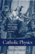 Catholic Physics: Jesuit Natural Philosophy in Early Moder