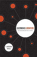 Electronic Literature: New Horizons for the Literary (ND Ward Phillips Lectures)