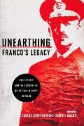 Unearthing Franco's Legacy: Mass Graves and the Recovery of Historical Memory in Spain (Contemporary European Politics and Society)