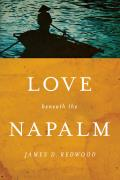 Love Beneath the Napalm (Notre Dame Review Prize)