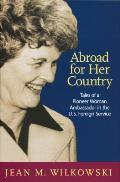 Abroad for Her Country Tales of a Pioneer Woman Ambassador in the U S Foreign Service