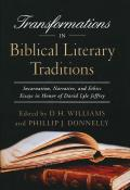 Transformations in Biblical Literary Traditions: Incarnation, Narrative, and Ethics--Essays in Honor of David Lyle Jeffrey (ND Studies in Ethics and Culture)