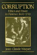 Corruption :ethics and power in Florence, 1600-1770