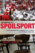Confessions of a Spoilsport: My Life and Hard Times Fighting Sports Corruption at an Old Eastern University Cover