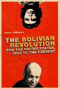 The Bolivian Revolution and the United States, 1952 to the Present