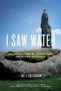 I Saw Water: An Occult Novel and Selected Writings
