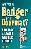 Are You a Badger or a Doormat?: How to Be a Leader Who Gets Results (Financial Times) Cover
