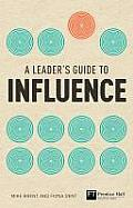 A Leader's Guide to Influence: How to Use Soft Skills to Get Hard Results (Financial Times)