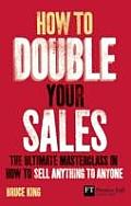 How to Double Your Sales: The Ultimate Masterclass in How to Sell Anything to Anyone (Financial Times) Cover