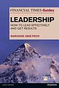 The Financial Times Guide to Leadership: How to Lead Effectively and Get Results