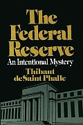 The Federal Reserve System: An Intentional Mystery