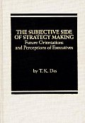 The Subjective Side of Strategy Making: Future Orientations and Perceptions of Executives