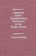 Japanese Direct Manufacturing Investment in the United States.
