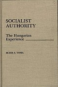 Socialist Authority: The Hungarian Experience